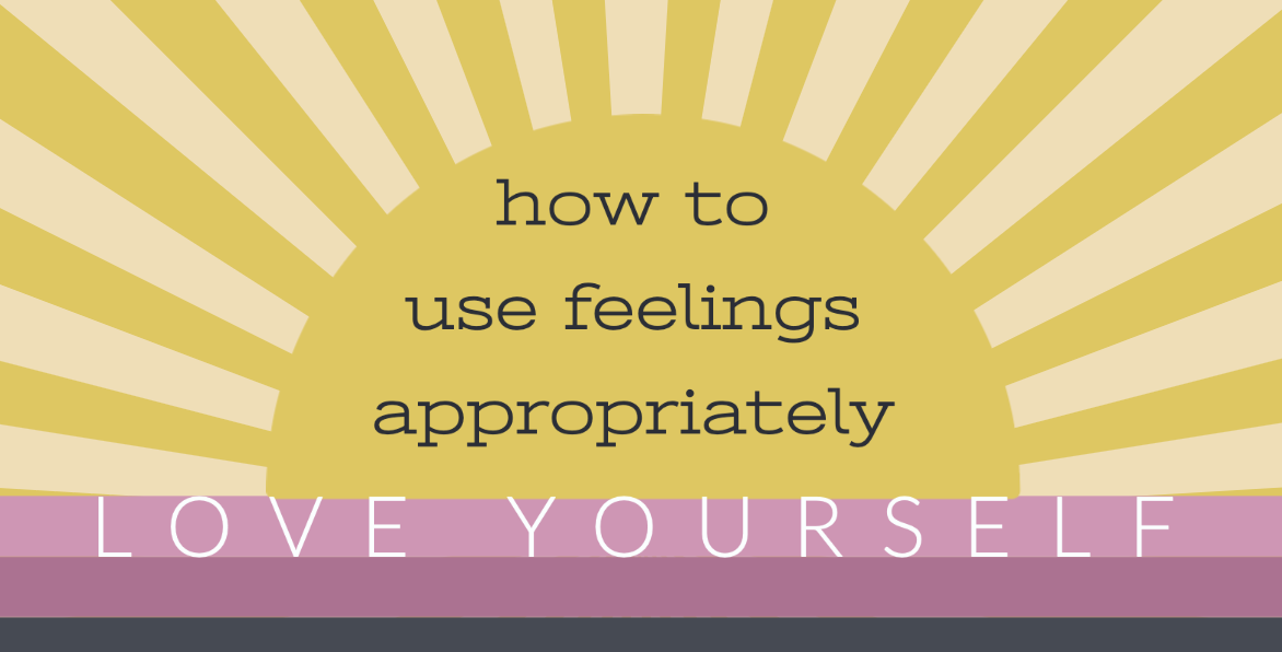 how to use feelings appropriately